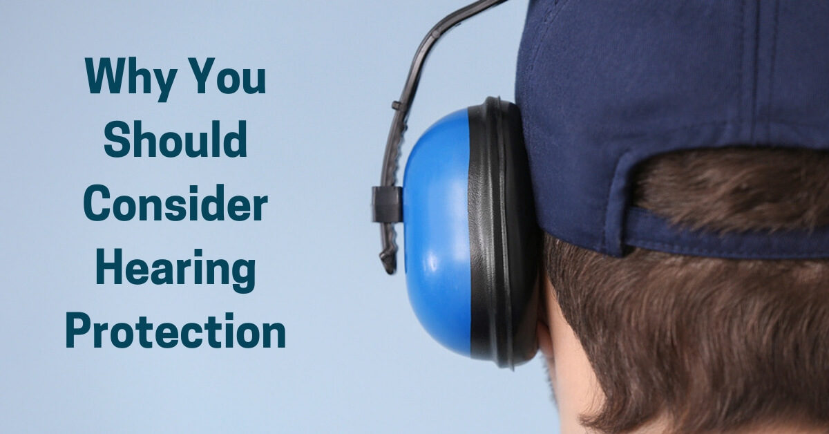 Why You Should Consider Hearing Protection