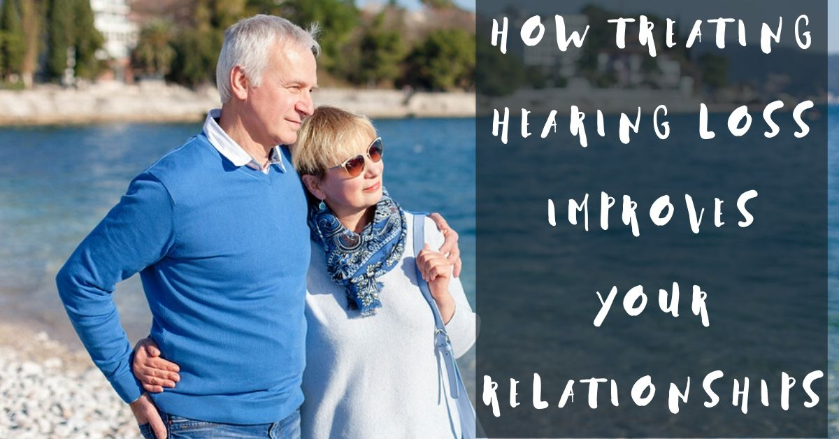 Benefits of Hearing Loss Treatment: Better Relationships!