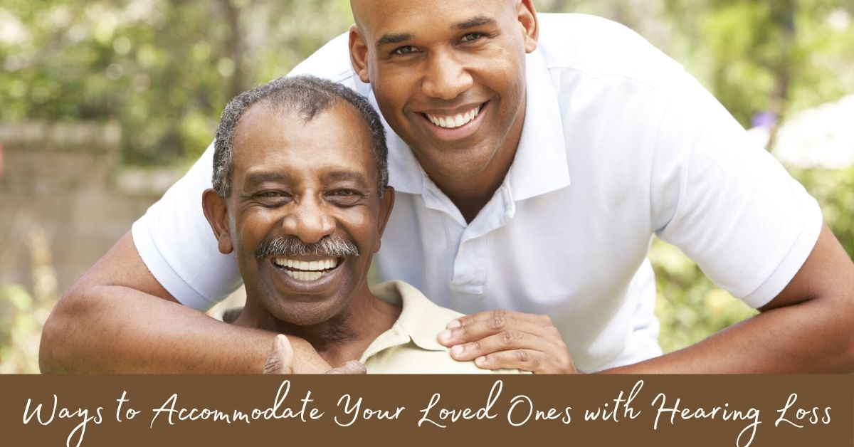 Ways to Accommodate Your Loved Ones with Hearing Loss